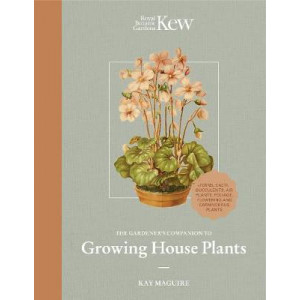 Kew Gardener's Guide to Growing House Plants: The art and science to grow your own house plants