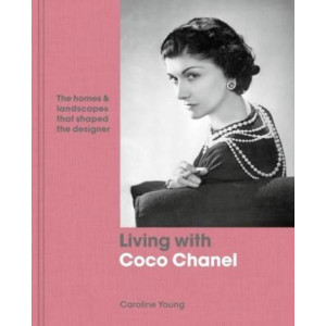 Living with Coco Chanel: The homes and landscapes that shaped the designer