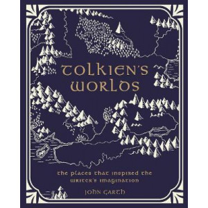 Worlds of J.R.R. Tolkien, The : The Places that Inspired Middle-earth