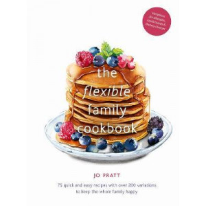 Flexible Family Cookbook: 75 quick and easy recipes with over 200 options to keep the whole family happy