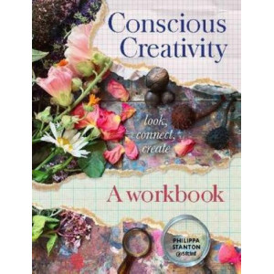 Conscious Creativity: The Workbook: experiment, explore, create