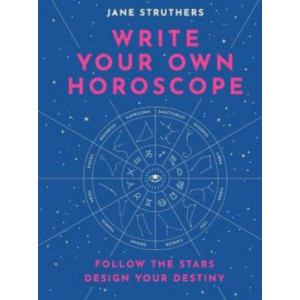 Write Your Own Horoscope: Follow the Stars, Design Your Destiny
