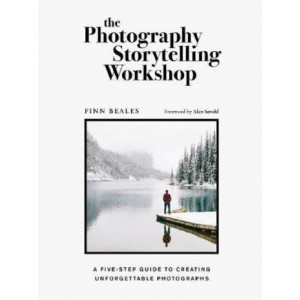 Photography Storytelling Workshop: A five-step guide to creating unforgettable photographs, The