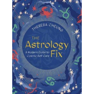 Astrology Fix: A Modern Guide to Cosmic Self Care, The