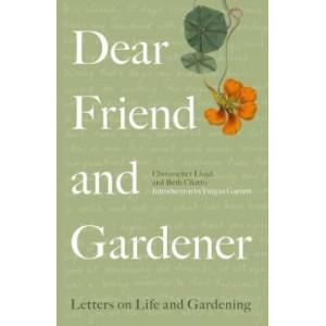 Dear Friend & Gardener: Letters on Life & Gardening