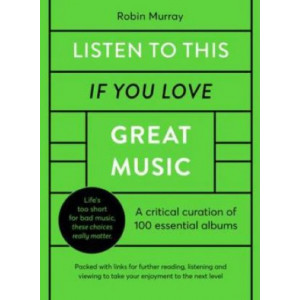 Listen to This If You Love Great Music: A critical curation of 100 essential albums * Packed with links for further reading, listening and viewing to