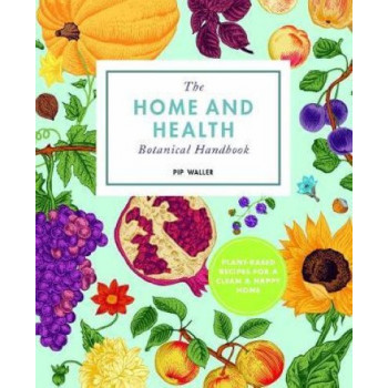 Home And Happiness Botanical Handbook, The