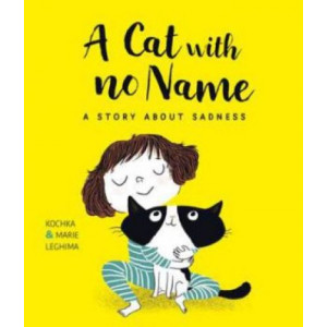 Cat With No Name: A Story About Sadness, A
