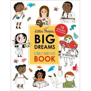 Little People, Big Dreams Colouring Book: 15 dreamers to colour
