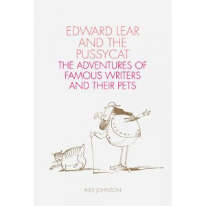 Edward Lear and the Pussycat: The Adventures of Famous Writers and Their Pets