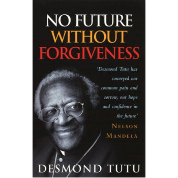 No Future without Forgiveness: A Personal Overview of South Africa's Truth and Reconciliation Commission