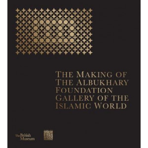 Making of The Albukhary Foundation Gallery of the Islamic World, The