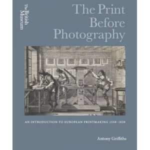 Print Before Photography: an Introduction to European Printmaking 1550 - 1820