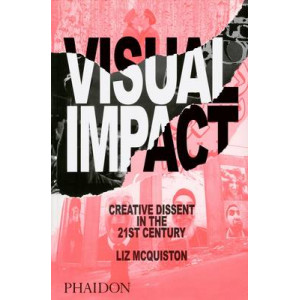 Visual Impact: Creative Dissent in the 21st Century