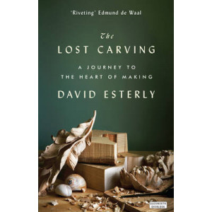 Lost Carving: A Journey to the Heart of Making