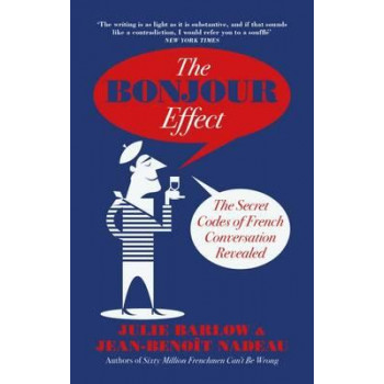 Bonjour Effect: The Secret Codes of French Conversation Revealed