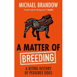 Matter of Breeding: A Biting History of Pedigree Dogs