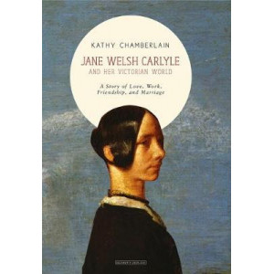 Jane Welsh Carlyle: And Her Victorian World