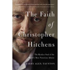 Faith of Christopher Hitchens: The Restless Soul of the World's Most Notorious Atheist