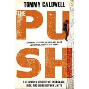 Push: A Climber's Journey of Endurance, Risk, and Going Beyond Limits