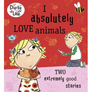 I Absolutely Love Animals : Charlie and Lola