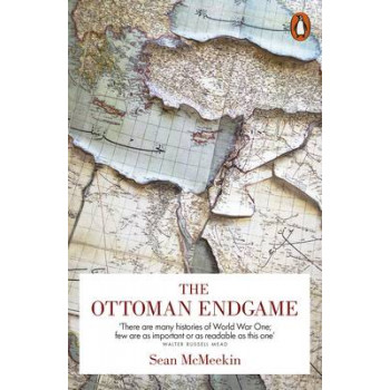 Ottoman Endgame: War, Revolution and the Making of the Modern Middle East, 1908-1923