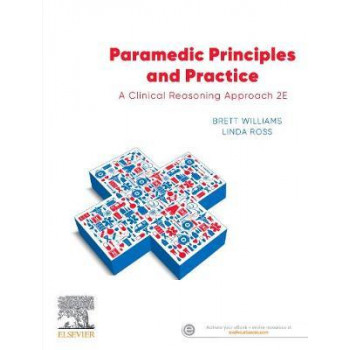 Paramedic Principles and Practice: A Clinical Reasoning Approach (2nd Edition, 2020)