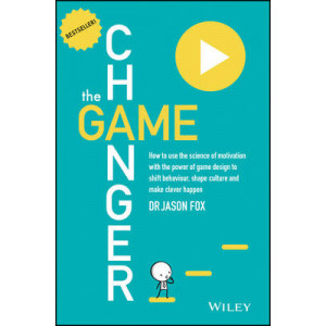 Game Changer: How to Use the Science of Motivation with the Power of Game Design to Shift Behaviour, Shape Culture and Make Clever Happen