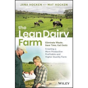 Lean Dairy Farm: Eliminate Waste, Save Time, Cut Costs - Creating a More Productive, Profitable and Higher Quality Farm