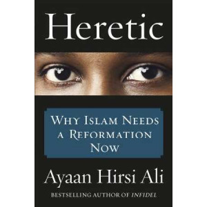 Heretic: Why Islam Needs a Revolution Now