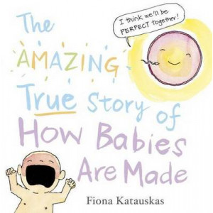 Amazing True Story of How Babies are Made