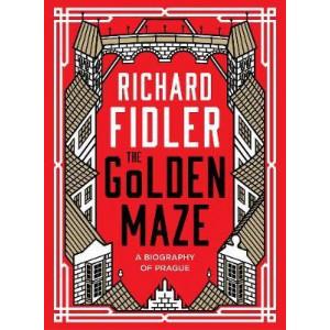 Golden Maze: A biography of Prague, The