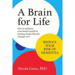 Brain for Life: How to Optimise Your Brain Health by Making Simplelifestyle Changes Now