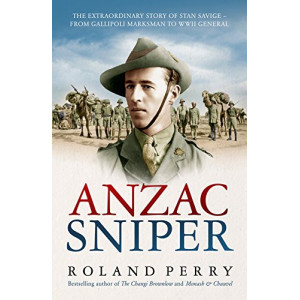 Anzac Sniper: The extraordinary story of Stan Savige, one of Australia'sgreatest soldiers