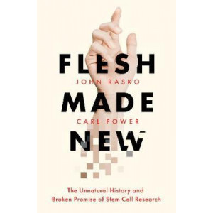 Flesh Made New: The Unnatural History and Broken Promise of Stem Cells
