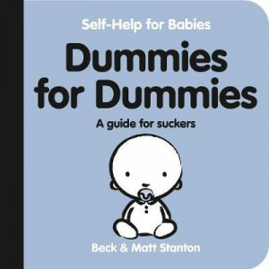 Dummies for Suckers: Comprehensive User Guide (Self-Help for Babies, #3)