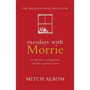 Tuesdays With Morrie : An Old Man A Young Man & Life's Greatest Lesson