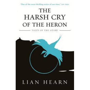 Harsh Cry of the Heron, The: Book 4 Tales of the Otori