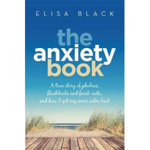 Anxiety Book: A true story of phobias, flashbacks and freak-outs, and how I got my inner calm back