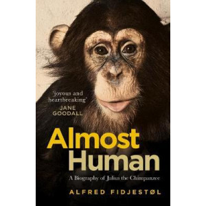 Almost Human: A Biography of Julius the Chimpanzee