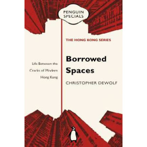 Borrowed Spaces: Life Between the Cracks of Modern Hong Kong: Penguin Specials