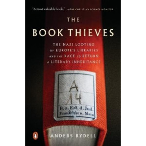 Book Thieves: The Nazi Looting of Europe's Libraries and the Race to Return a Literary Inheritance