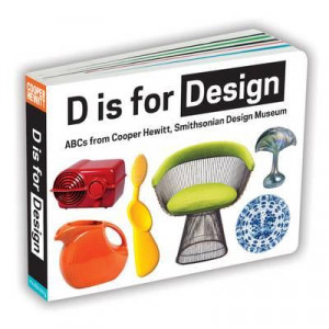 D is for Design: ABCs from Cooper Hewitt, Smithsonian Design Museum