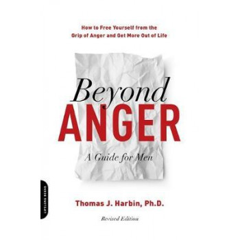 Beyond Anger: A Guide for Men (Revised): How to Free Yourself from the Grip of Anger and Get More Out of Life