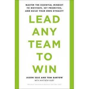 Lead Any Team to Win: Master the Essential Mindset to Motivate, Set Priorities, and Build Your Own Dynasty