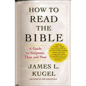 How to Read the Bible : A Guide to Scripture, Then & Now