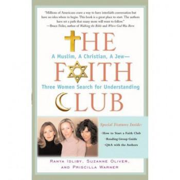Faith Club: A Muslim, a Christian, a Jew-- Three Women Search for Understanding