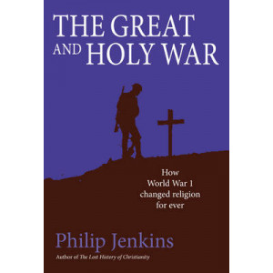 Great and Holy War: How World War 1 Changed Religion for Ever