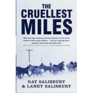 Cruellest Miles, The: The Heroic Story of Dogs and Men in a Race Against an Epidemic