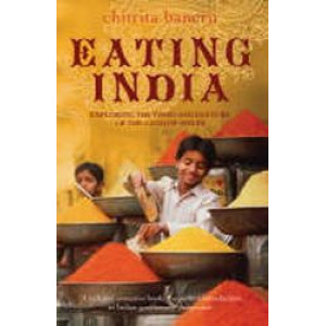 Eating India: Exploring The Food & Culture of the Land of Spices
